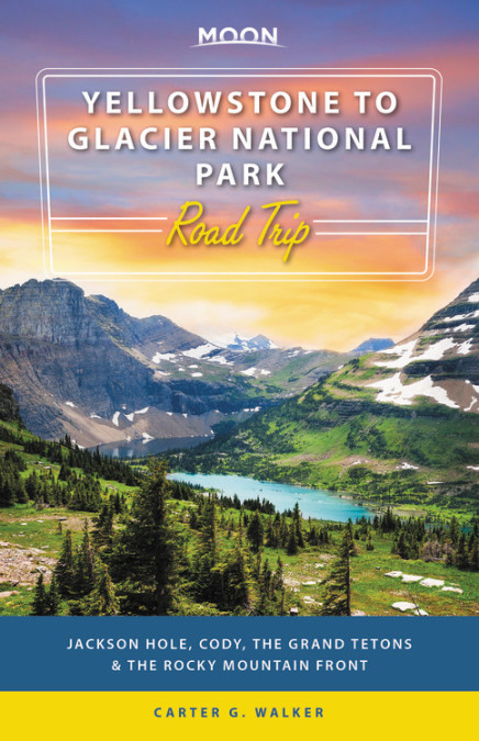 Yellowstone to Glacier National Park Road Trip Moon Travel Guide
